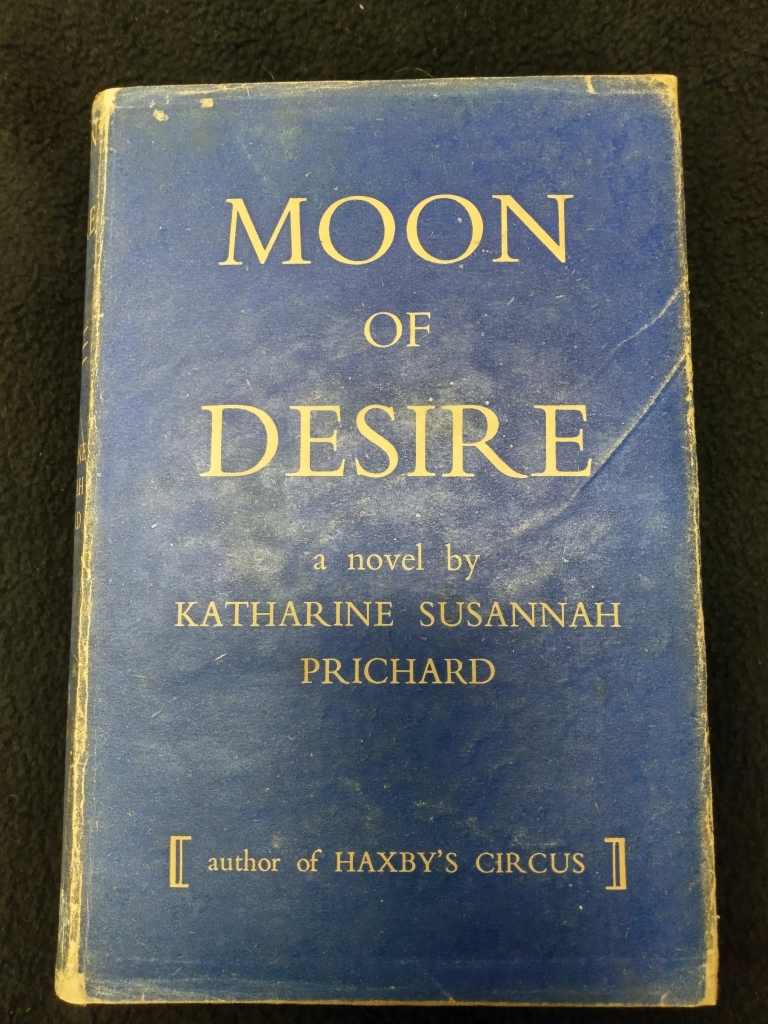 Dust jacketed copy of Katharine Prichard's Moon of Desire (1941)